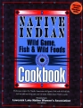 NATIVE WILD GAME, FISH AND WILD FOODS COOKBOOK